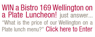 Win a Bistro 169 Wellington on a Plate Luncheon - Click Here to Enter